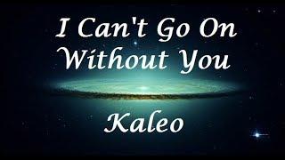 I Can't Go On Without You - Kaleo (Letra/Lyrics)