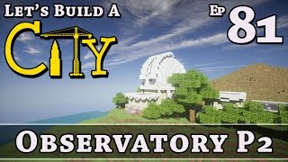How To Build A City :: Minecraft :: Observatory P2 :: E81 :: Z One N Only