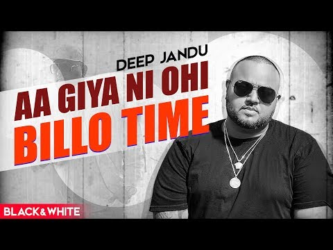 Aa Giya Ni Ohi Billo Time (Official B&W Video) | Deep Jandu | Sukh Sanghera | Latest Songs 2019