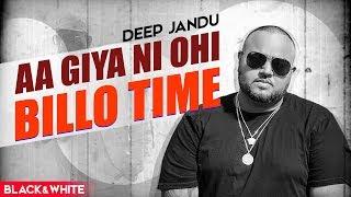 Aa Giya Ni Ohi Billo Time (Official B&W ) | Deep Jandu | Sukh Sanghera | Latest Songs 2019