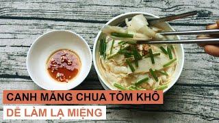 FOOD #06 | Canh TÔM KHÔ + MĂNG CHUA tự ngâm - Đơn giản, dễ làm nhưng không kém phần lạ miệng
