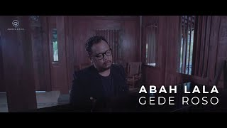 Gambar cover GEDE ROSO - ABAH LALA OFFICIAL VIDEO CLIP