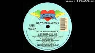 Brother Makes 3~Do Ya Wanna Dance [Brother Makes Dub]