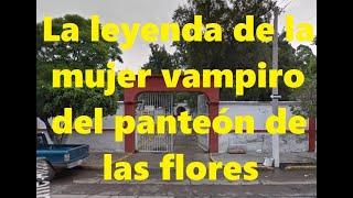 """La leyenda de """"La mujer vampiro"""" del panteón de las flores en Salamanca, Gto - La Morgue"""