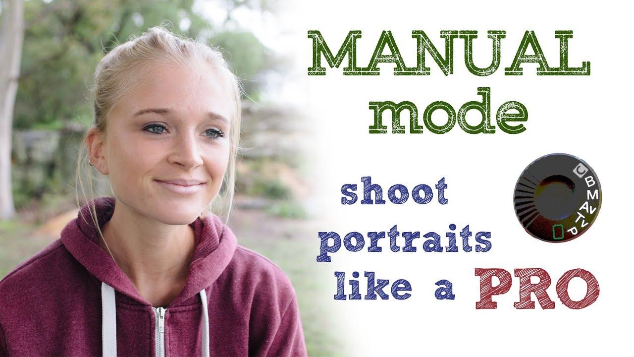 Manual mode - shoot portraits like a pro!