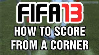 FIFA 13 - How To Score From A Corner