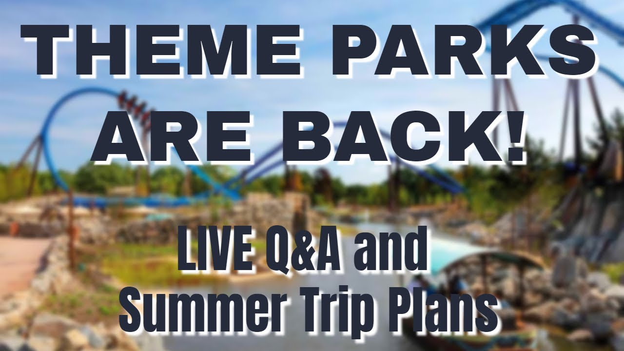 LIVE - Theme Parks Are Back! Q&A and Trip Plans