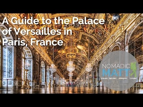 A Guide to the Palace of Versailles in Paris, France