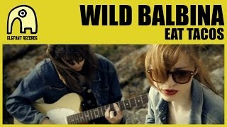WILD BALBINA - Eat Tacos [Official]
