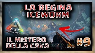 LA REGINA BOSS ICEWORM e IL MISTERO DELLA CAVA #9 ARK SURVIVAL EVOLVED ITA [by JustBash]