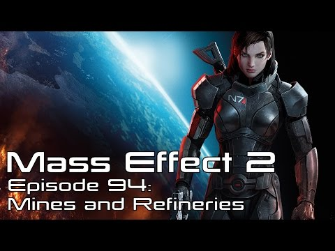 """Mass Effect 2: Episode 94 """"Mines and Refineries"""""""