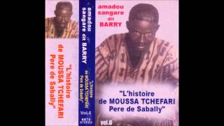 L'histoire de MOUSSA TCHEFARI Pere de Sabally (complete) Amadou Sangare dit Barry