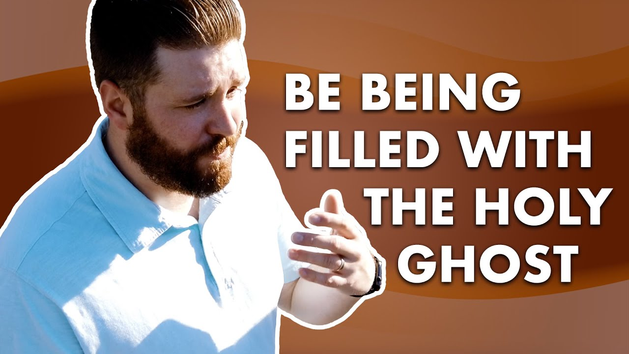 BE FILLED WITH THE HOLY GHOST