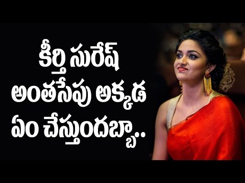 What is Keerthy Suresh doing there all the time ?
