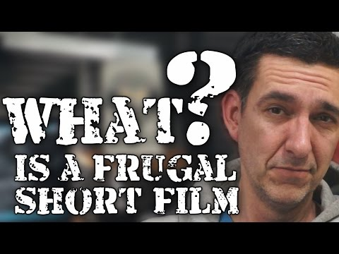 What is it? Making a Frugal Short Film, Part 1