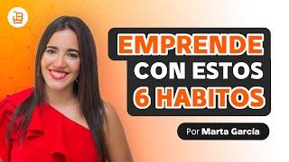 6 Hábitos Para Emprendedores Exitosos - Marta García