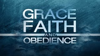 Grace, Faith, and Obedience - Understanding the Relationship - 119 Ministries (Remastered)