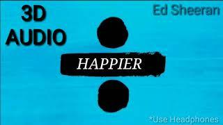 (3D AUDIO) Ed Sheeran - HAPPIER (Dolby® 3D) (USE HEADPHONES)
