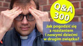 Jak pogodzić się z rozstaniem i nowymi dziećmi w drugim związku? [Q&A#300] Remi Recław SJ