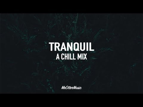 Tranquil | A Beautiful Chill Mix