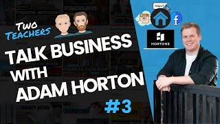 Social Media Marketing, Property & Entrepreneurship with Adam Horton | Two Teachers Talk Business #3