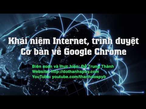 Khái niệm Internet, trình duyệt web, cơ bản về trình duyệt Google Chrome