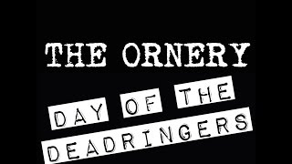 THE ORNERY DAY OF THE DEADRINGERS