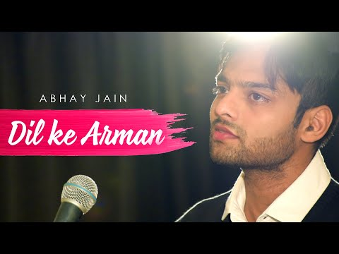 Dil Ke Arman | Abhay Jain (Full Song) | Unplugged Cover