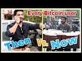 EVERY BITCOIN USER | THEN VS NOW