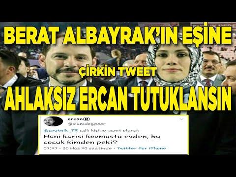 BERAT ALBAYRAK'IN EŞİNE TWEET ! AHLAKSIZ ERCAN TUTUKLANSIN ! SON DAKİKA