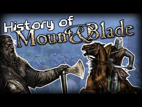 The History Of Mount And Blade - From Warband To Bannerlord (2004-2020)