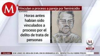 Vinculan a proceso a pareja de Ecatepec por feminicidio