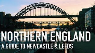 England Travel Guide: Newcastle and Leeds