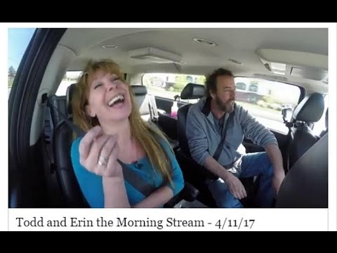 Tales From The Front Seat- The Todd and Erin Morning Stream, 4.11.17