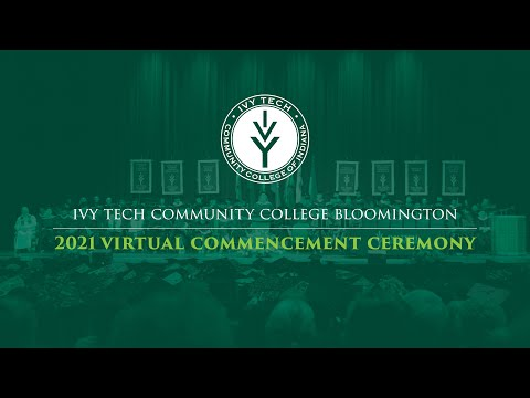 Ivy Tech Community College Bloomington 2021 Virtual Commencement Ceremony