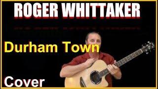 Durham Town Acoustic Guitar Cover - Roger Whittaker Songs Chords & Lyrics In Desc