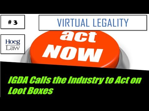 Virtual Legality #3 - IGDA Calls the Industry to Act on Loot Boxes (Hoeg Law)