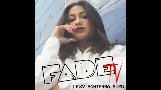 FADE TV: LEXY PANTERRA 6/25 @ 8pm