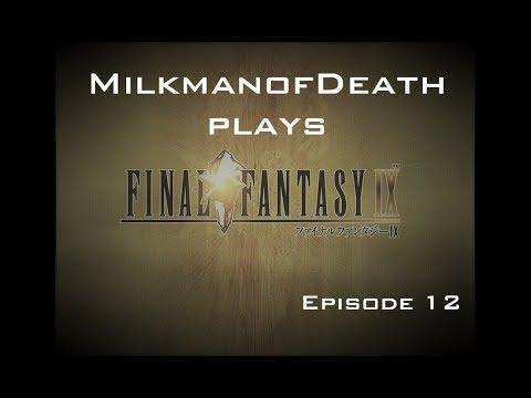 Milkman Plays FFIX: Episode 12