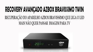 RECOVERY AVANÇADO AZBOX BRAVISSIMO  - LIGA O LED MAIS NÃO DA IMAGEM NA TELA - RESOLVIDO 2015