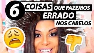 6 COISAS QUE FAZEMOS ERRADO NOS CABELOS thumbnail