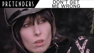 Смотреть клип Pretenders - Don'T Get Me Wrong