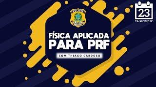 [SEMANA DA PRF] Física Aplicada com Thiago Cardoso