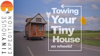 Towing Your Tiny House Pt 1 // How-to Guide From The World's Most Traveled Tiny House