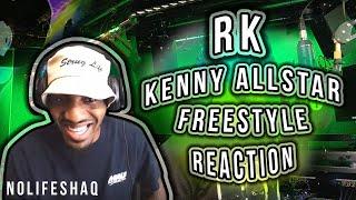 RK - Kenny Allstar Freestyle | NoLifeShaq REACTION