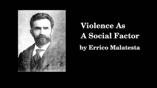 """Violence as Social Factor"" by Errico Malatesta"
