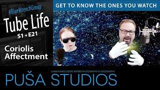 CoriolisAffectment   Tube Life S01 * E21  on Puša Studios