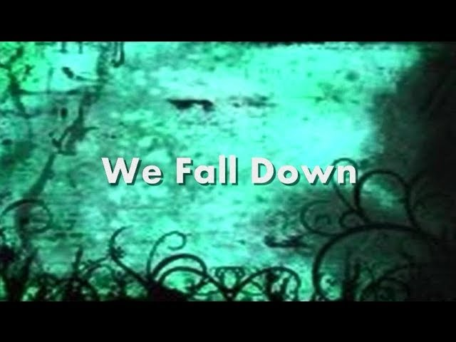 We Fall Down with Lyrics