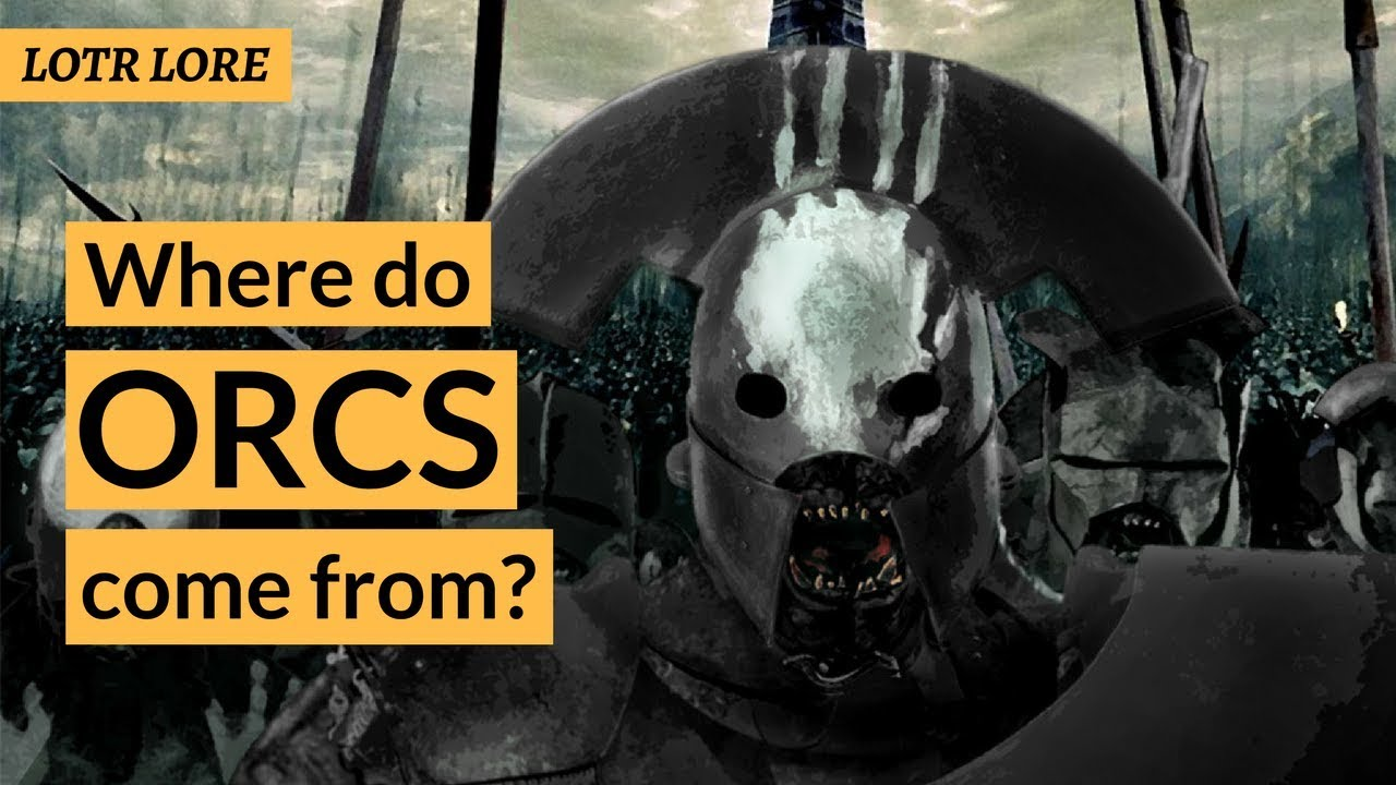 Download Where do Orcs come from? - LOTR Lore