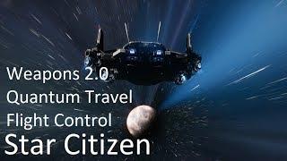 Star Citizen | Weapons 2.0, Quantum & Flight Control